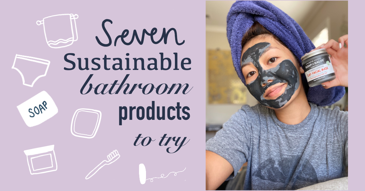 7 SUSTAINABLE BATHROOM PRODUCTS YOU SHOULD TRY